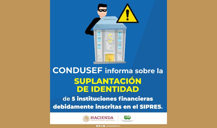 Condusef Informa Sobre la Suplantación de  Identidad de Cinco Instituciones Financieras